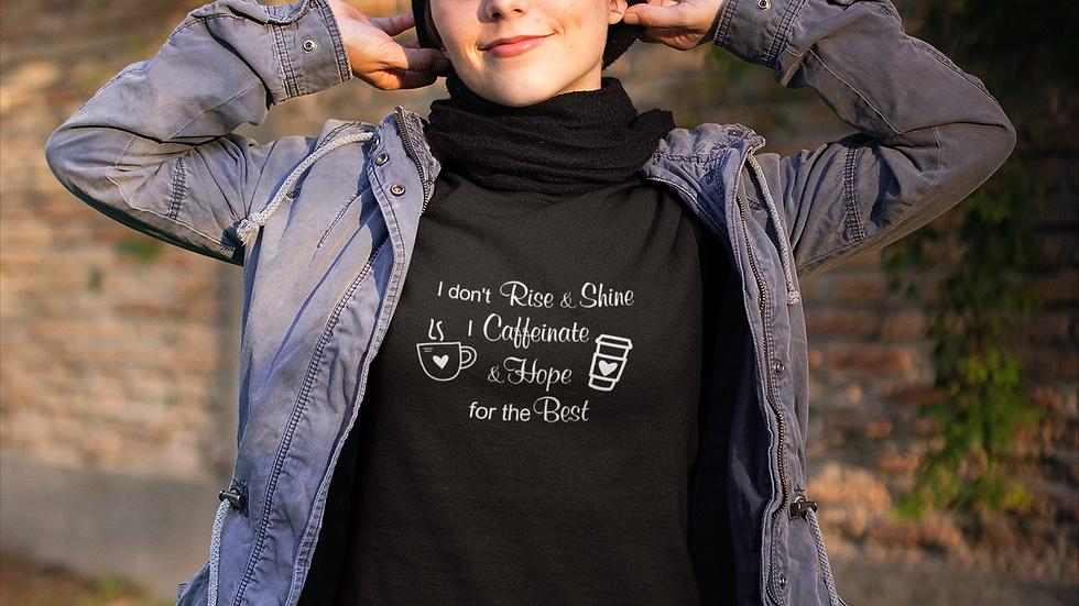 I dont Rise and Shine I Caffeinate T-Shirt