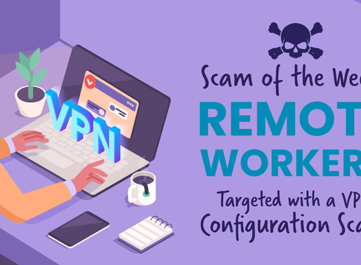 Remote Workers Targeted With a VPN Configuration Scam