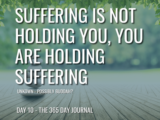 Day 10 – Suffering is not Holding You, You are Holding Suffering