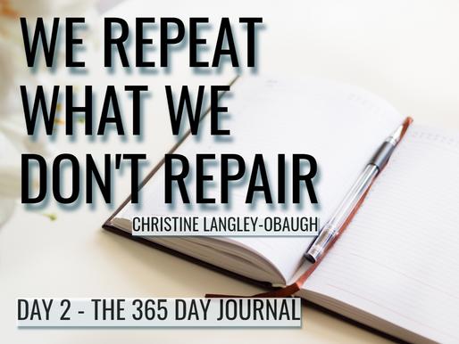 """Day 2 """"We Repeat What we Don't Repair"""""""
