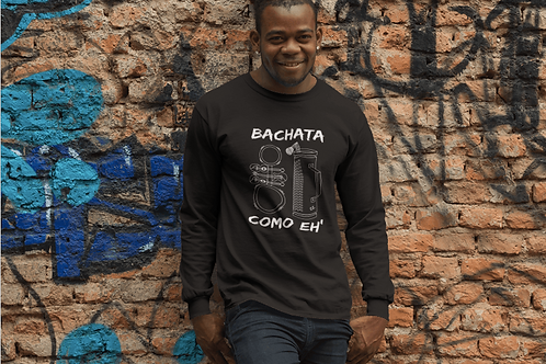 Bachata Como Eh' Long Sleeve