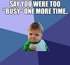 say you were too busy one more time.jpg