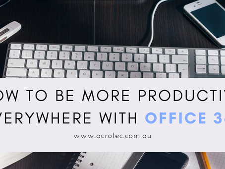 How To Be More Productive Everywhere With Office 365