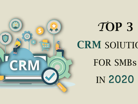 Top 3 CRM Solutions For SMBs In 2020