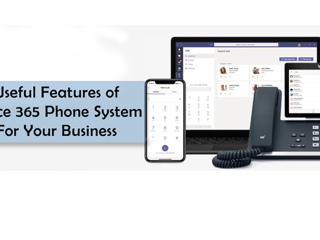 Useful Features of Office 365 Phone System For Your Business