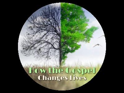 How the Gospel Changes Lives, Part 2