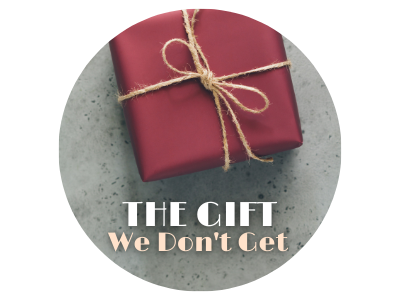 The Gift We Don't Get