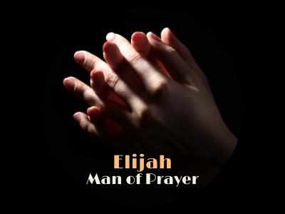 Elijah: Man of Prayer