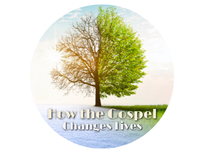 How the Gospel Changes Lives, Part 1