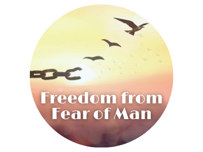 Freedom from Fear of Man