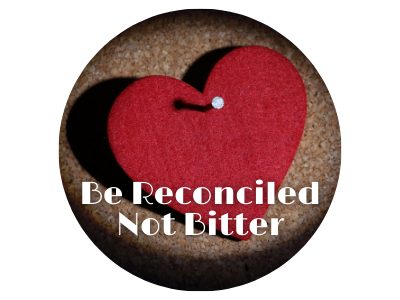 Be Reconciled – Not Bitter