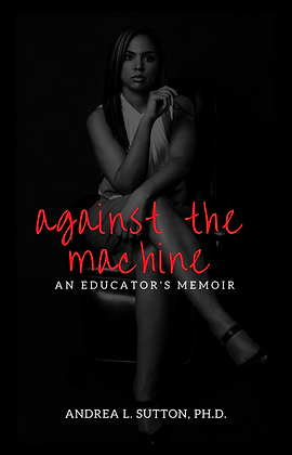 Against the Machine:  An Educator's Memoir
