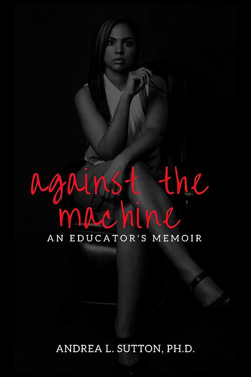 Against the Machine:  An Educator's Memoir