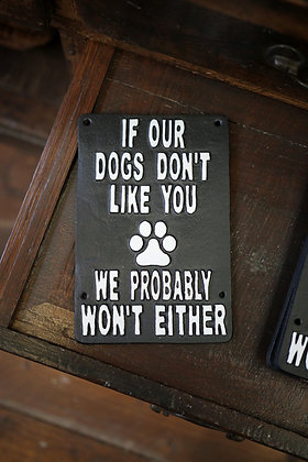 IF OUR DOGS DON'T LIKE YOU...