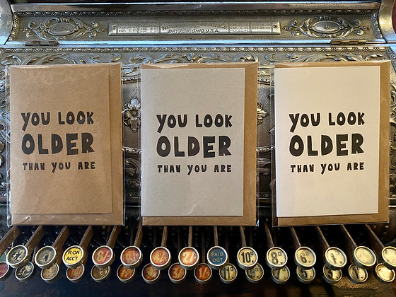 You look older than you are!
