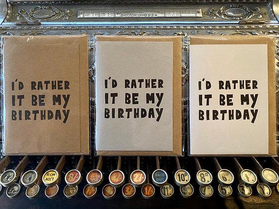 I'd rather it be my birthday!