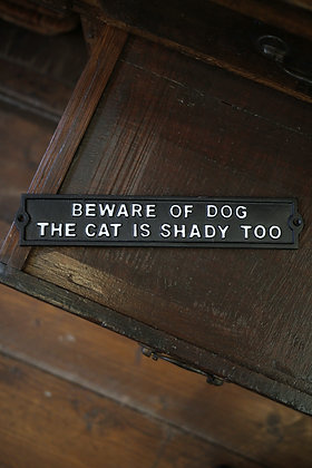 BEWARE OF THE DOG - THE CAT IS SHADY TOO