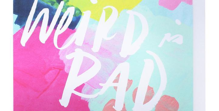 Weird is RAD- Greeting Card