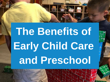 The Benefits of Early Child Care & Preschool