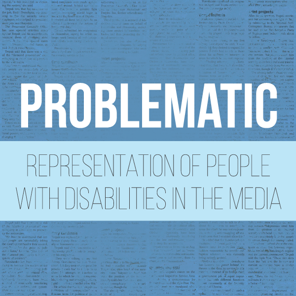 """Text reading """"Problematic Representation of People with Disabilities in the Media"""" overlaying an image of newspaper print"""