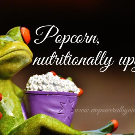 Popcorn- nutritionally upgraded