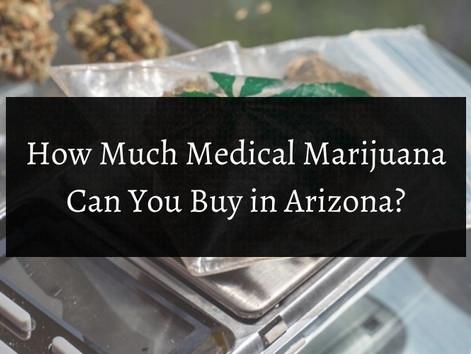 How Much Medical Marijuana Can You Buy in Arizona?