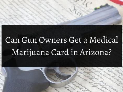 Can Gun Owners Get a Medical Marijuana Card in Arizona?