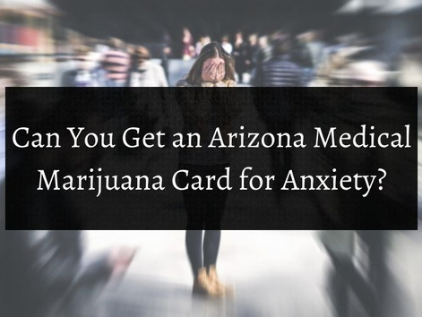 Can You Get a Medical Card for Anxiety in Arizona?