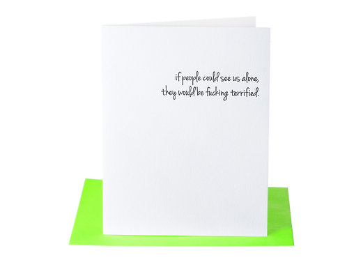 If people could see usalone they would be terrified Card