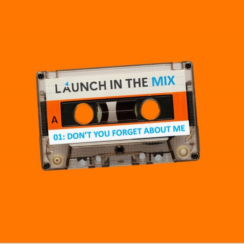 Launch in the Mix 01: Don't You Forget About Me