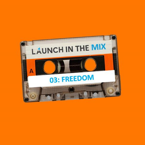 Launch in the Mix 03: Freedom