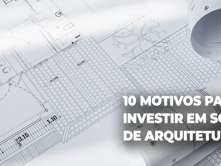 10 motivos para você investir em soluções de arquitetura