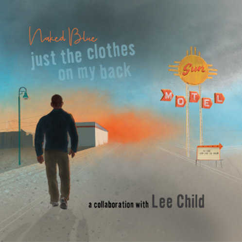 CD - Just the Clothes on My Back (Naked Blue & Lee Child)