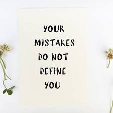 We are NOT our Mistakes!
