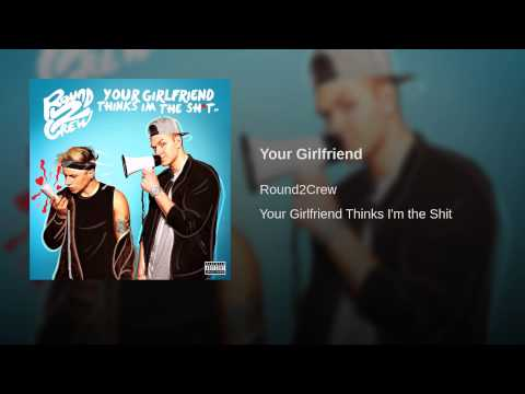 Round2Crew - Your Girlfriend Thinks