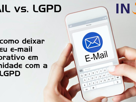 E-MAIL CORPORATIVO E A LGPD - Lei Geral de Proteção de Dados – Parte V