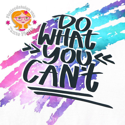 """Plotterdatei """"Do what you can't"""""""