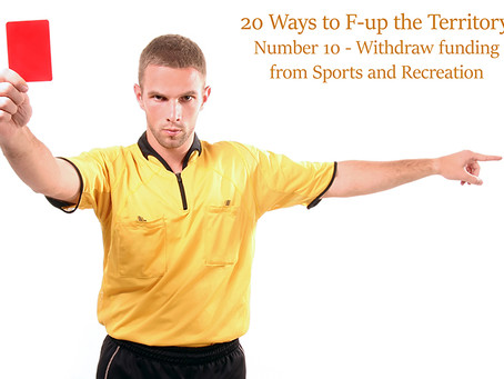 20 ways how to F—k up an economy!  No. 10 - Withdrawal of Sports and Recreation Funding