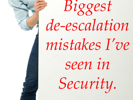 The 7 Biggest de-escalation communication mistakes I've seen in Security.