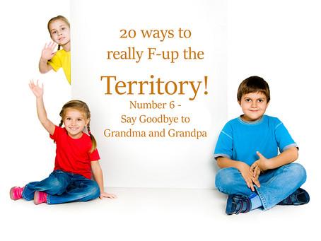 20 Ways to F-up an Economy!                No. 6 Say Goodbye to Grandma and Grandpa