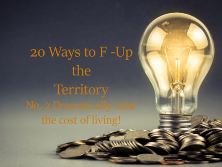 20 ways how to F—k up an economy! No.2 Dramatically Raise the cost of living/business