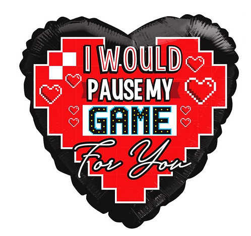 I'd Pause My Game For You - 18inch