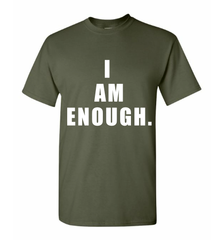 Military Green. I Am Enough. T Shirt