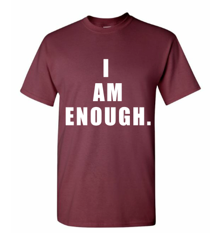Maroon. I Am Enough. T Shirt