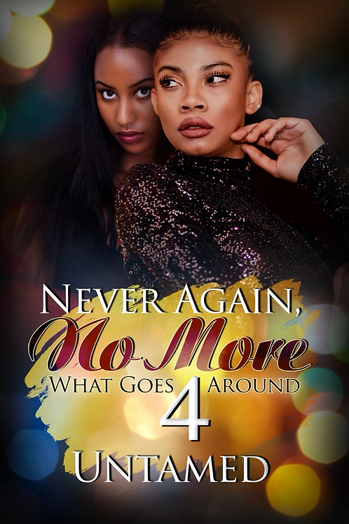 Never Again,  No More 4: What Goes Around