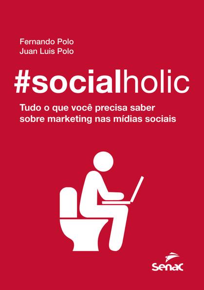Livro #socialholic é leitura obrigatória para   quem está nas mídias sociais profissionalmente ou nã