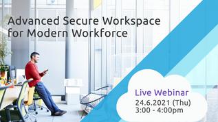 Live Webinar: Advanced Secure Workspace for Modern Workforce (24 June, 3pm)
