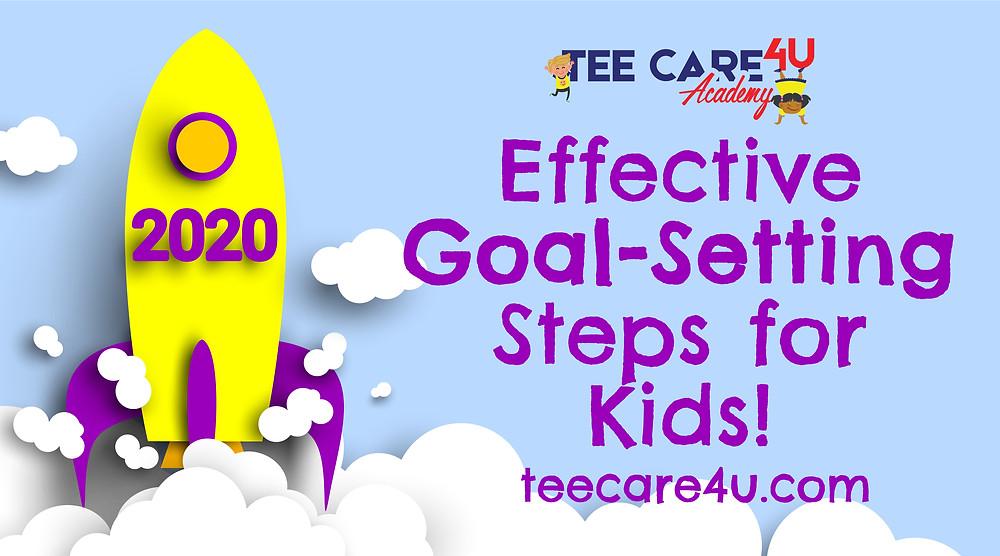 Effective Goal-Setting Steps for Kids! - Tee Care 4U Academy