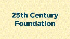 25th Century Foundation