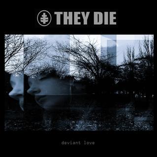 "Recensione: They Die ""Deviant Love"""